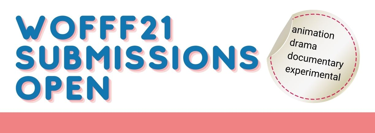 headline:WOFFF21 Submissions open: animation, drama, documentary, experimental